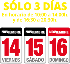 Sólo tres días: 14, 15 y 16 de Noviembre. En horario de 10:00 a 14:00 y de 16:30 a 20:30